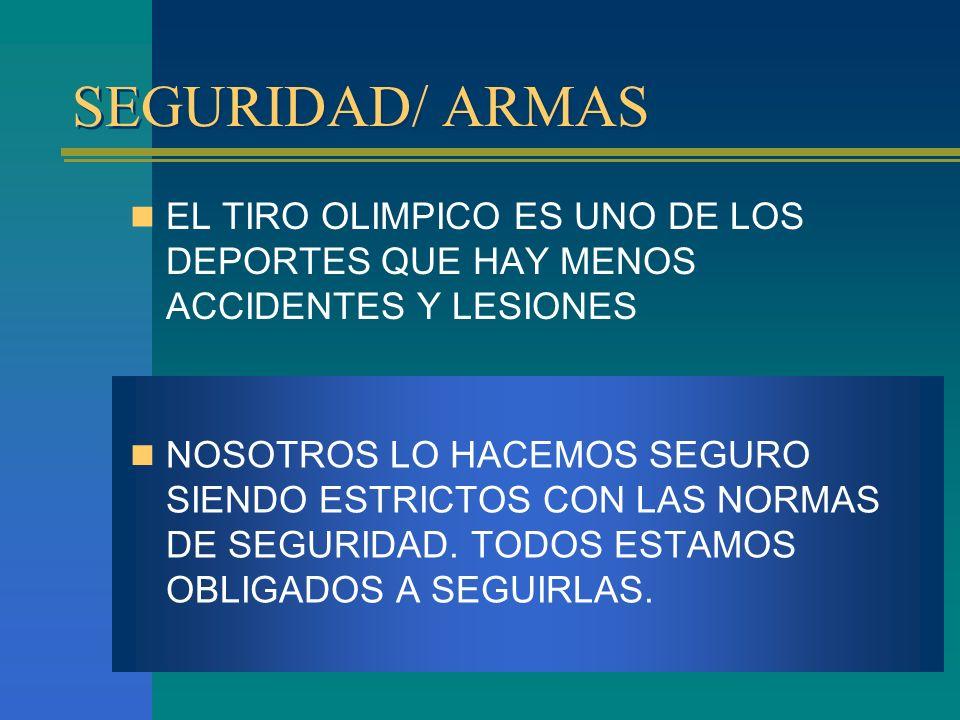 SEGURIDAD/ ARMAS EL TIRO OLIMPICO ES UNO DE LOS DEPORTES QUE HAY MENOS ACCIDENTES Y LESIONES NOSOTROS LO HACEMOS SEGURO SIENDO ESTRICTOS CON LAS NORMA