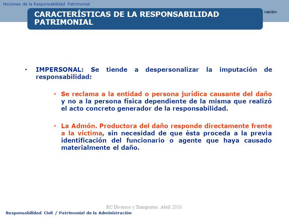 Responsabilidad Civil / Patrimonial de la Administración IMPERSONAL: Se tiende a despersonalizar la imputación de responsabilidad: Se reclama a la ent