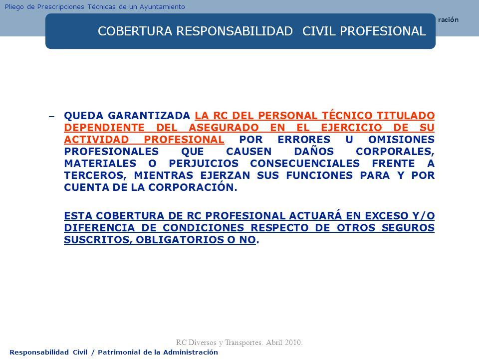 Responsabilidad Civil / Patrimonial de la Administración COBERTURA RESPONSABILIDAD CIVIL PROFESIONAL – QUEDA GARANTIZADA LA RC DEL PERSONAL TÉCNICO TI