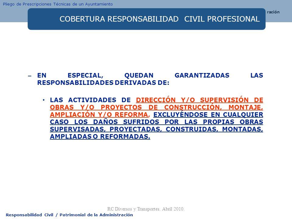 Responsabilidad Civil / Patrimonial de la Administración COBERTURA RESPONSABILIDAD CIVIL PROFESIONAL – EN ESPECIAL, QUEDAN GARANTIZADAS LAS RESPONSABI
