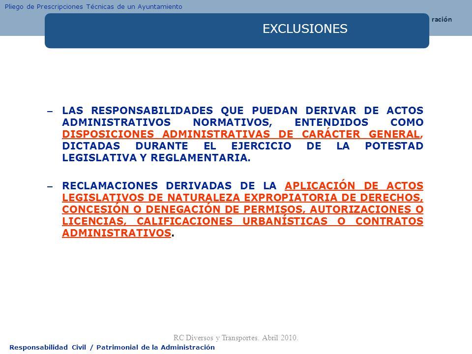 Responsabilidad Civil / Patrimonial de la Administración EXCLUSIONES – LAS RESPONSABILIDADES QUE PUEDAN DERIVAR DE ACTOS ADMINISTRATIVOS NORMATIVOS, E