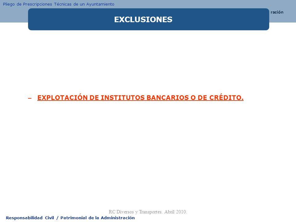 Responsabilidad Civil / Patrimonial de la Administración – EXPLOTACIÓN DE INSTITUTOS BANCARIOS O DE CRÉDITO. RC Diversos y Transportes. Abril 2010. Pl