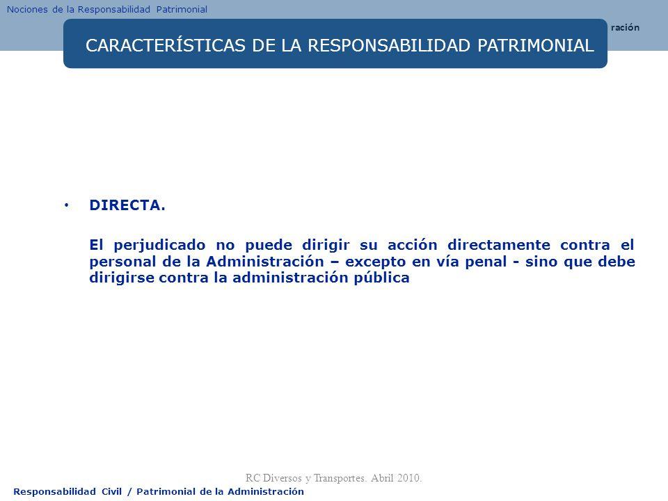 Responsabilidad Civil / Patrimonial de la Administración CARACTERÍSTICAS DE LA RESPONSABILIDAD PATRIMONIAL DIRECTA. El perjudicado no puede dirigir su