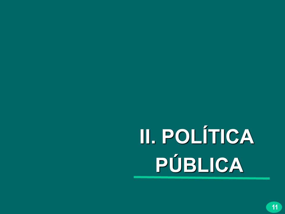 11 II. POLÍTICA PÚBLICA