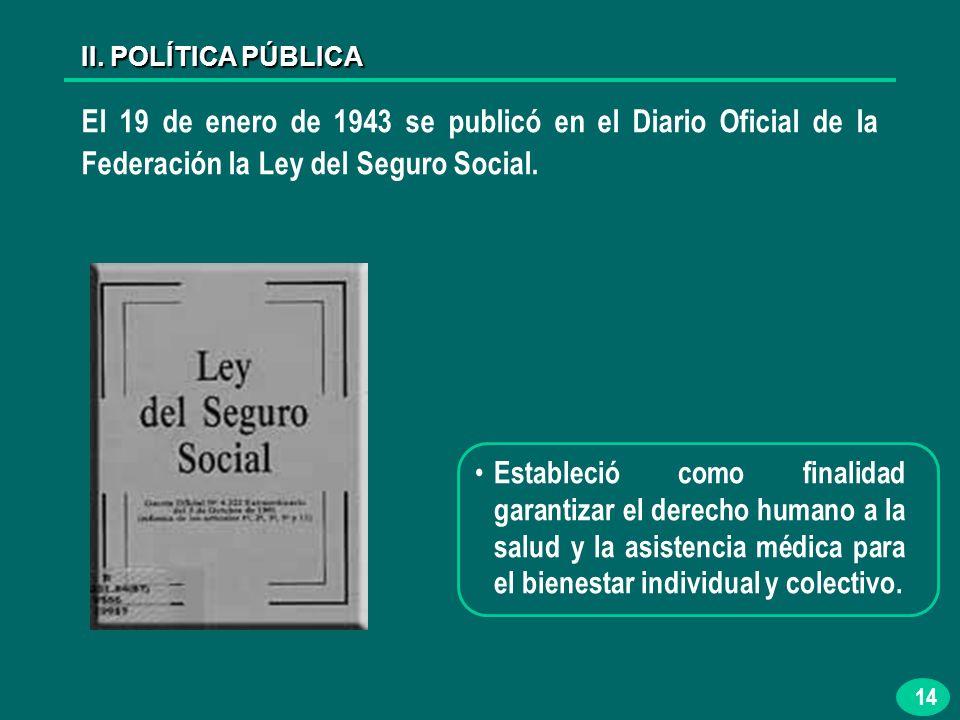 14 El 19 de enero de 1943 se publicó en el Diario Oficial de la Federación la Ley del Seguro Social.