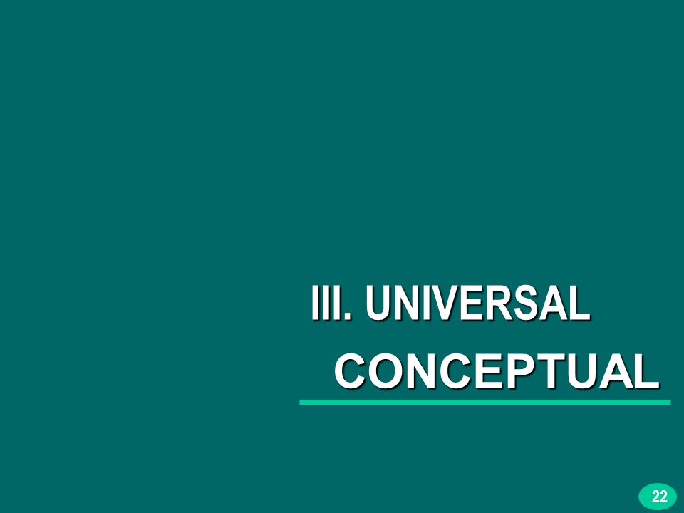 22 III. UNIVERSAL CONCEPTUAL CONCEPTUAL