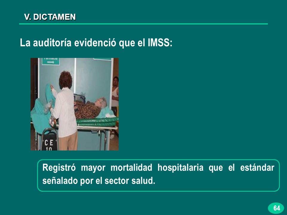 64 V. DICTAMEN La auditoría evidenció que el IMSS: Registró mayor mortalidad hospitalaria que el estándar señalado por el sector salud.