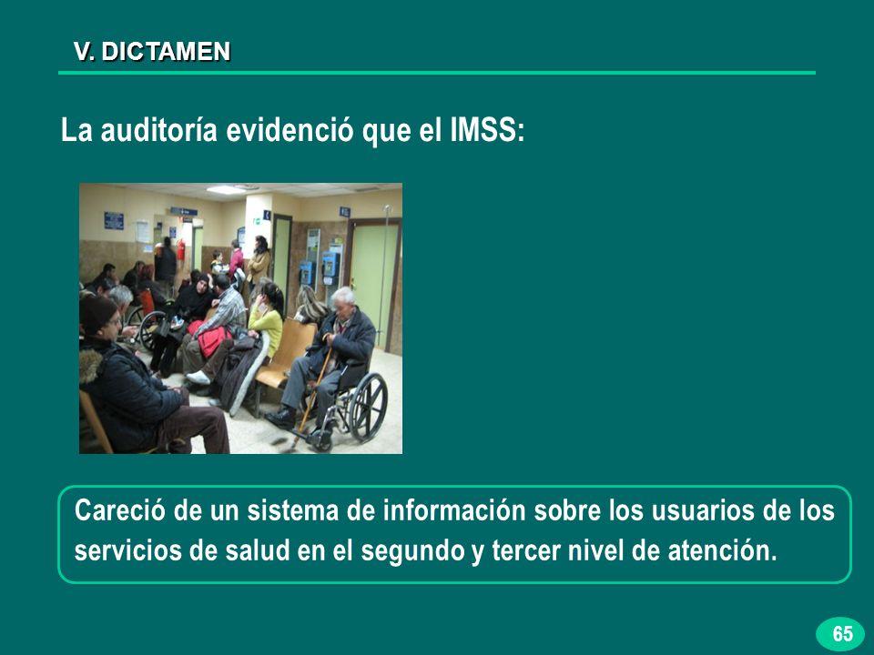 65 V. DICTAMEN La auditoría evidenció que el IMSS: Careció de un sistema de información sobre los usuarios de los servicios de salud en el segundo y t