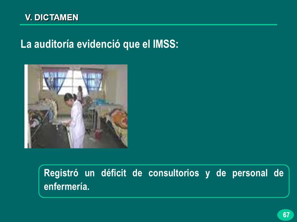 67 V. DICTAMEN La auditoría evidenció que el IMSS: Registró un déficit de consultorios y de personal de enfermería.