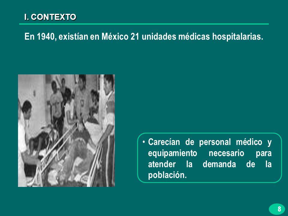 8 En 1940, existían en México 21 unidades médicas hospitalarias.
