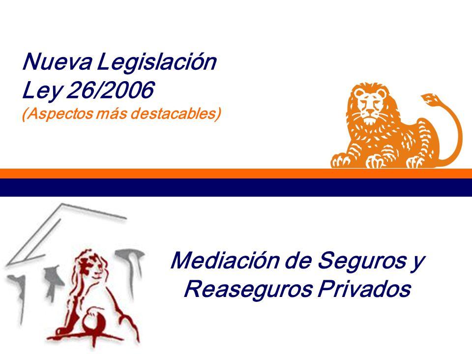 Mediación de Seguros y Reaseguros Privados Nueva Legislación Ley 26/2006 (Aspectos más destacables)