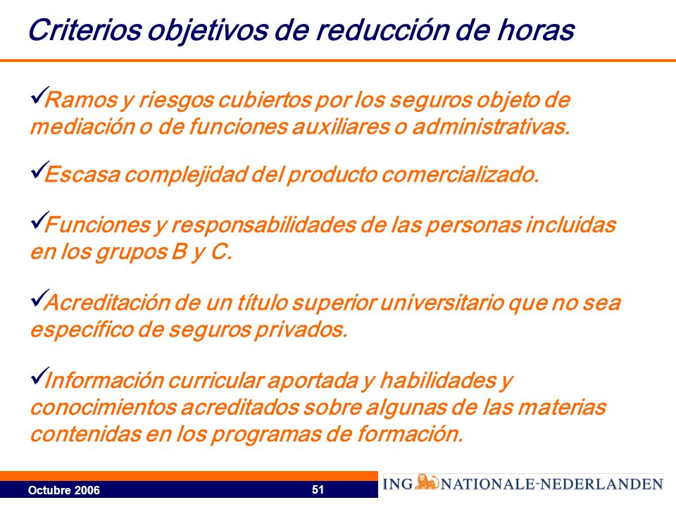 Octubre 2006 51 Criterios objetivos de reducción de horas Ramos y riesgos cubiertos por los seguros objeto de mediación o de funciones auxiliares o administrativas.