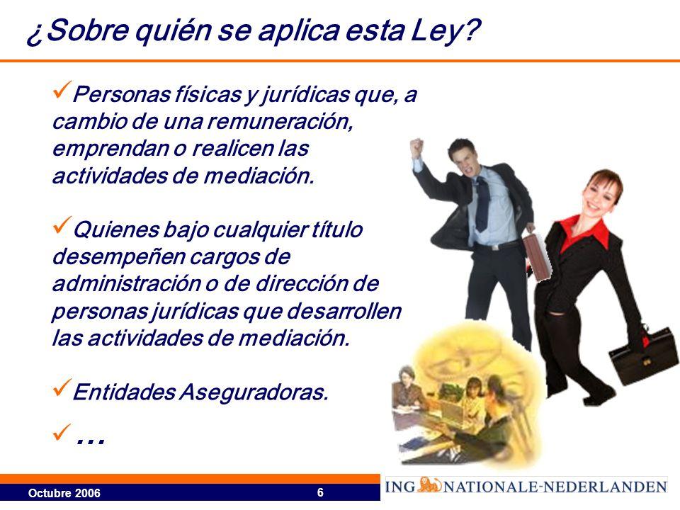 Octubre 2006 6 ¿Sobre quién se aplica esta Ley? Personas físicas y jurídicas que, a cambio de una remuneración, emprendan o realicen las actividades d