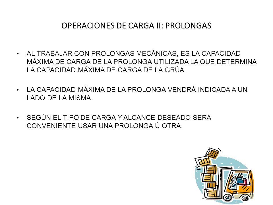 OPERACIONES DE CARGA II: PROLONGAS AL TRABAJAR CON PROLONGAS MECÁNICAS, ES LA CAPACIDAD MÁXIMA DE CARGA DE LA PROLONGA UTILIZADA LA QUE DETERMINA LA CAPACIDAD MÁXIMA DE CARGA DE LA GRÚA.