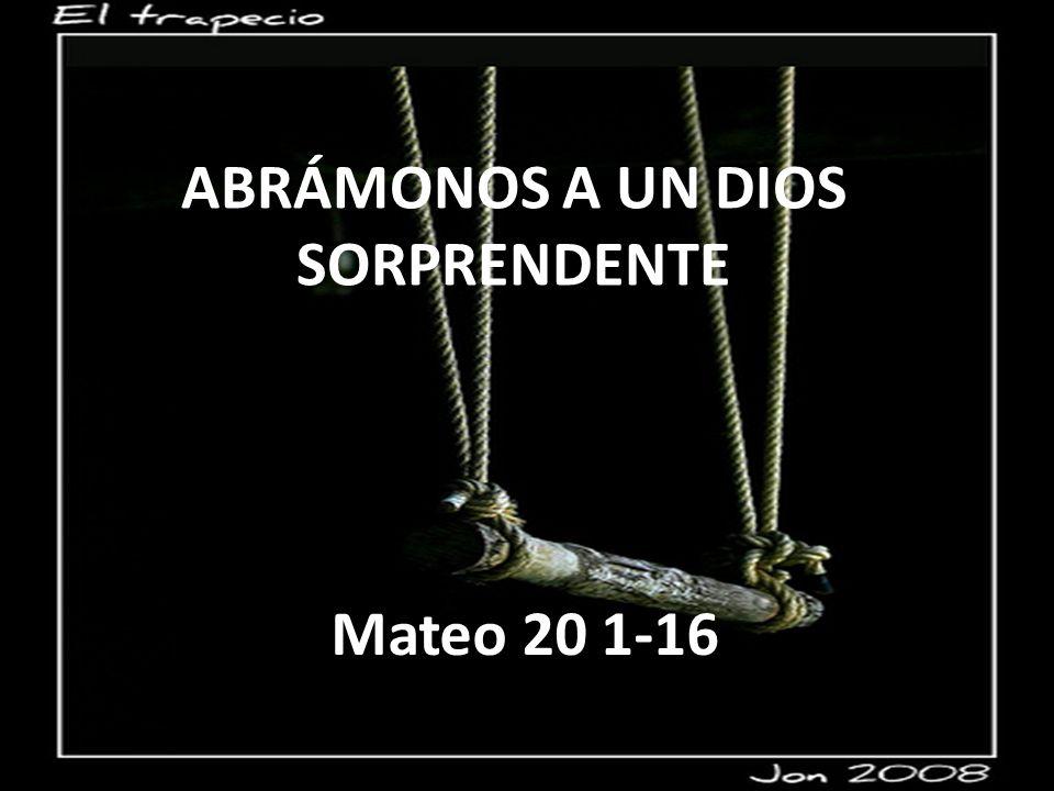 ABRÁMONOS A UN DIOS SORPRENDENTE Mateo 20 1-16