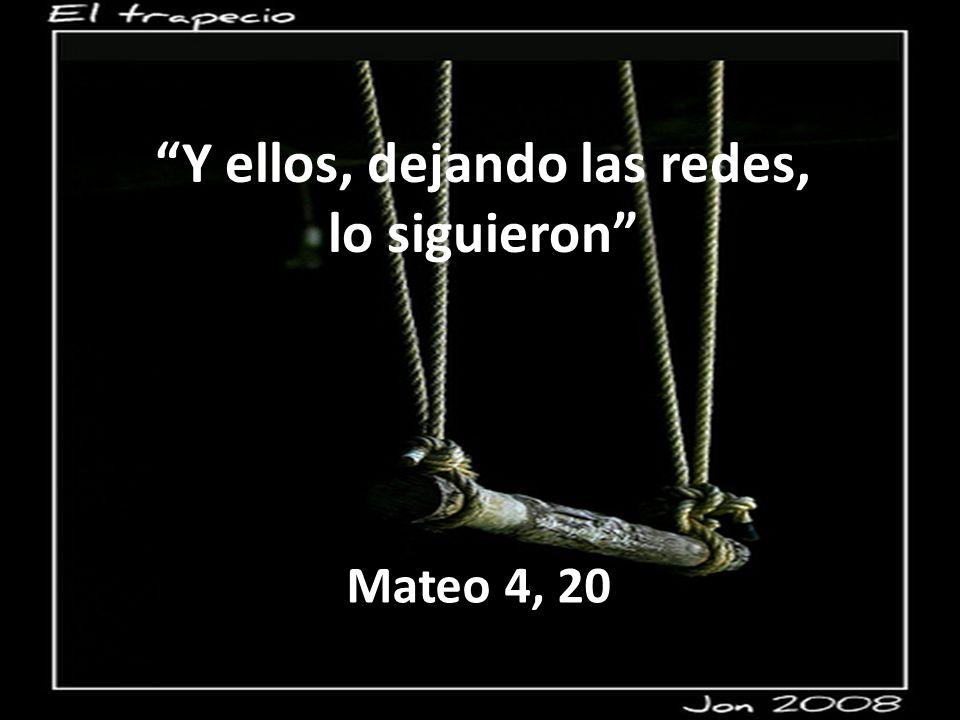 Y ellos, dejando las redes, lo siguieron Mateo 4, 20
