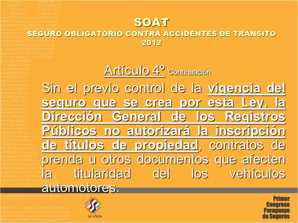 SOAT SEGURO OBLIGATORIO CONTRA ACCIDENTES DE TRANSITO 2012 Artículo 5° El SOAT será anual y podrá contratarse con cualquier entidad autorizada por la Superintendencia de Seguros para operar en el ramo.