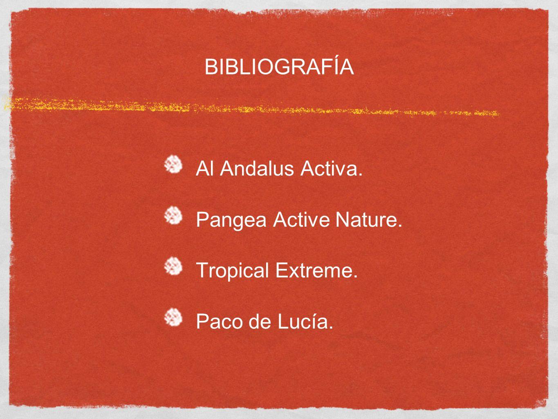 BIBLIOGRAFÍA Al Andalus Activa. Pangea Active Nature. Tropical Extreme. Paco de Lucía.