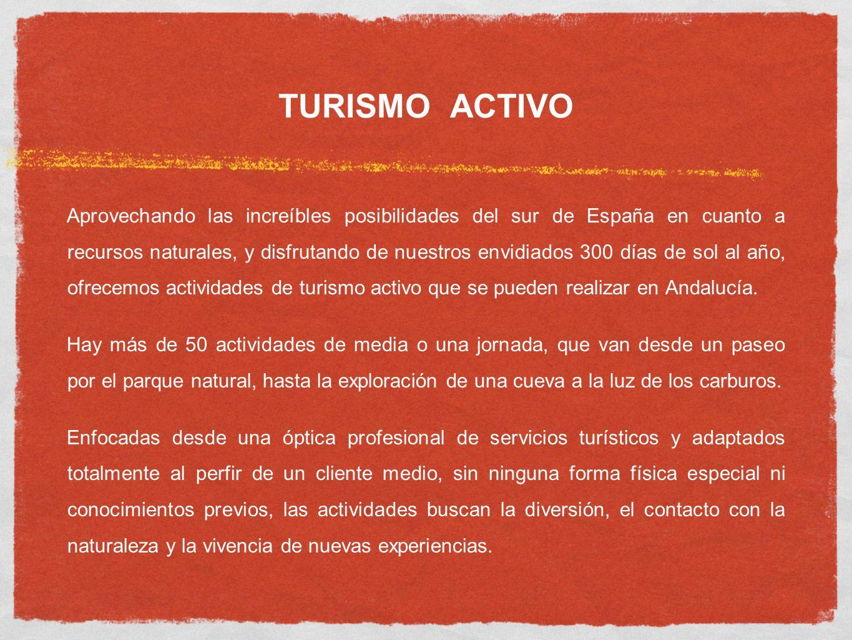TURISMO ACTIVO Aprovechando las increíbles posibilidades del sur de España en cuanto a recursos naturales, y disfrutando de nuestros envidiados 300 dí