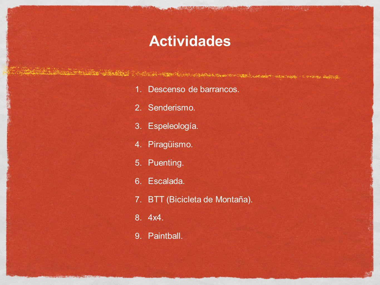 Actividades 1. Descenso de barrancos. 2. Senderismo. 3. Espeleología. 4. Piragüismo. 5. Puenting. 6. Escalada. 7. BTT (Bicicleta de Montaña). 8. 4x4.
