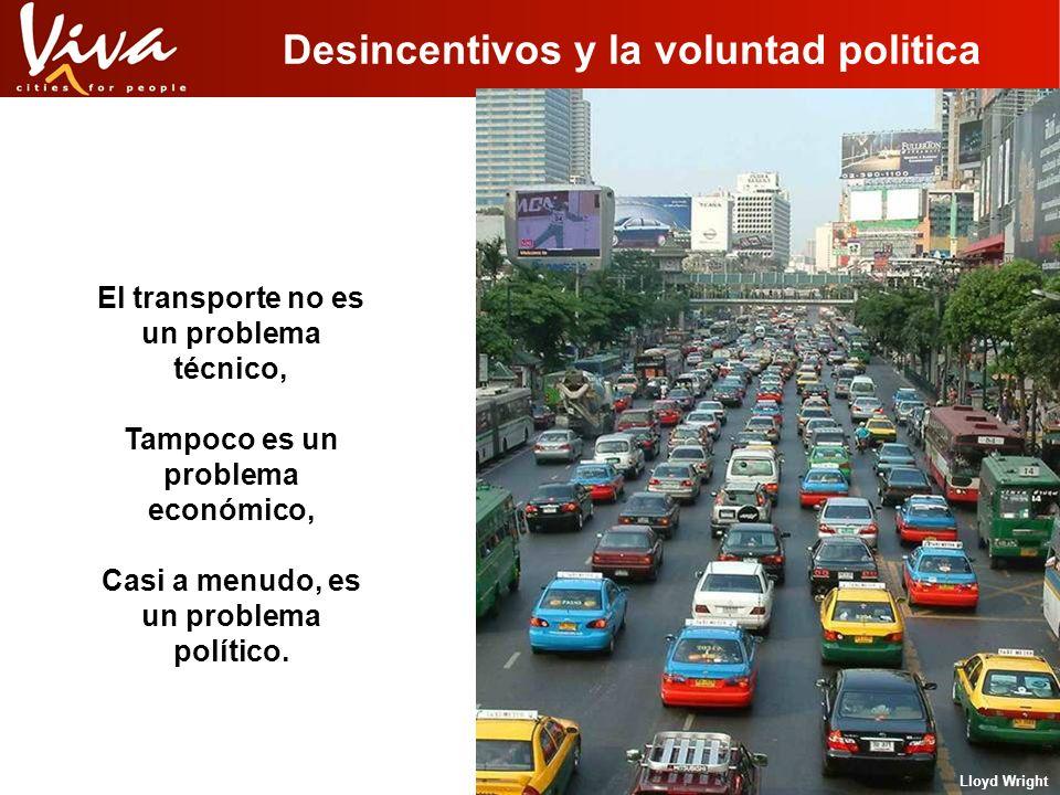 Desincentivos y la voluntad politica El transporte no es un problema técnico, Tampoco es un problema económico, Casi a menudo, es un problema político