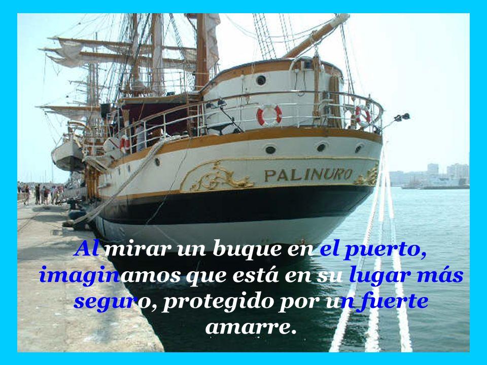 Al mirar un buque en el puerto, imaginamos que está en su lugar más seguro, protegido por un fuerte amarre.