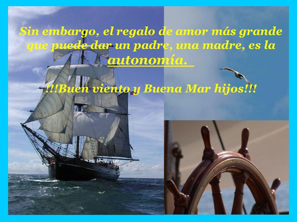Sin embargo, el regalo de amor más grande que puede dar un padre, una madre, es la autonomía. !!!Buen viento y Buena Mar hijos!!!