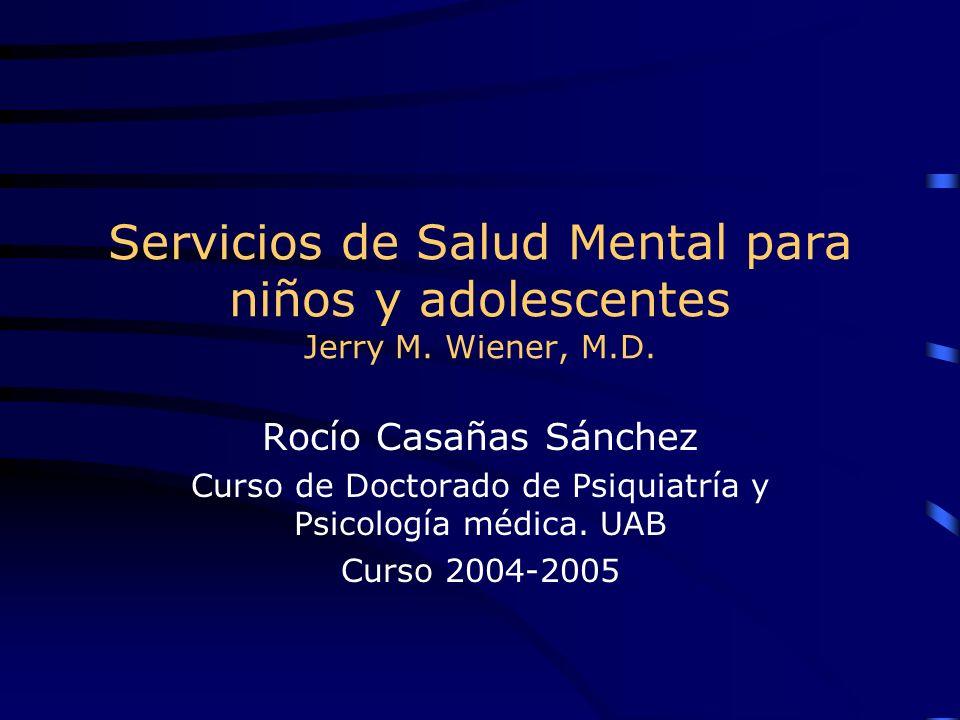Servicios de Salud Mental para niños y adolescentes Jerry M. Wiener, M.D. Rocío Casañas Sánchez Curso de Doctorado de Psiquiatría y Psicología médica.