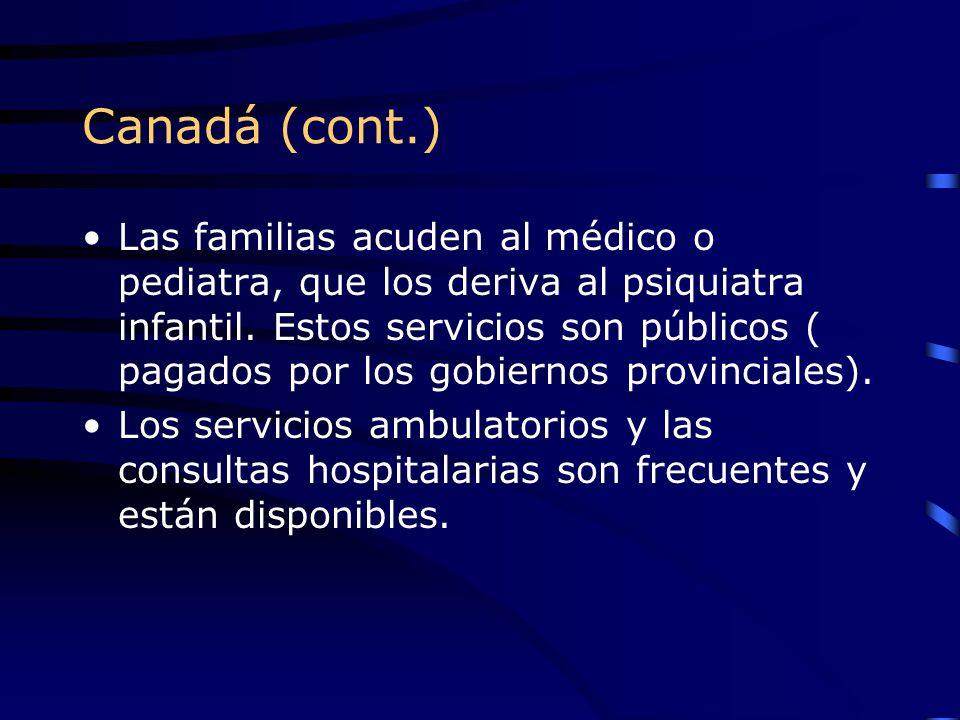 Canadá (cont.) Las familias acuden al médico o pediatra, que los deriva al psiquiatra infantil. Estos servicios son públicos ( pagados por los gobiern