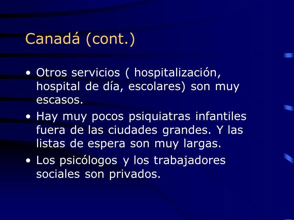 Canadá (cont.) Otros servicios ( hospitalización, hospital de día, escolares) son muy escasos. Hay muy pocos psiquiatras infantiles fuera de las ciuda