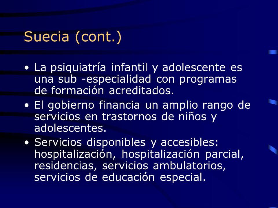 Suecia (cont.) La psiquiatría infantil y adolescente es una sub -especialidad con programas de formación acreditados. El gobierno financia un amplio r