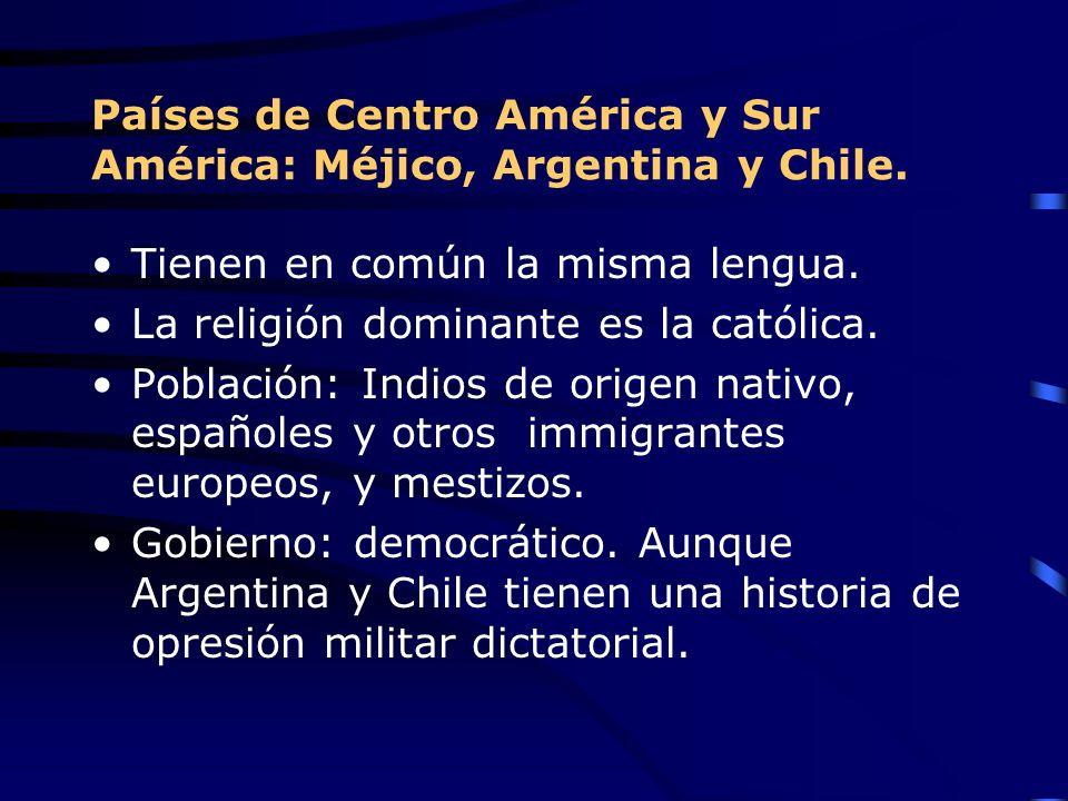 Países de Centro América y Sur América: Méjico, Argentina y Chile. Tienen en común la misma lengua. La religión dominante es la católica. Población: I