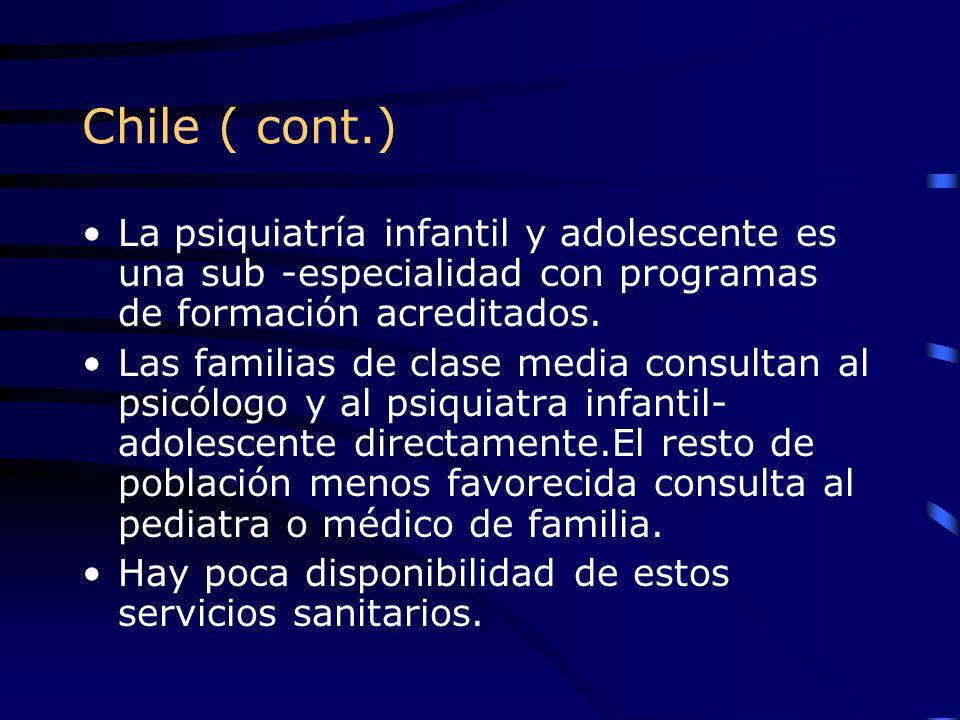 Chile ( cont.) La psiquiatría infantil y adolescente es una sub -especialidad con programas de formación acreditados. Las familias de clase media cons