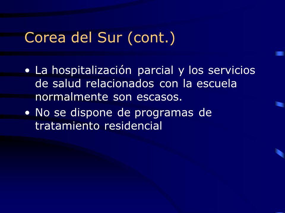 Corea del Sur (cont.) La hospitalización parcial y los servicios de salud relacionados con la escuela normalmente son escasos. No se dispone de progra