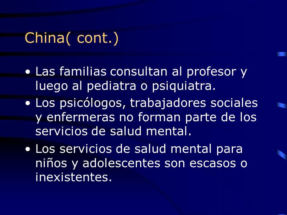 China( cont.) Las familias consultan al profesor y luego al pediatra o psiquiatra. Los psicólogos, trabajadores sociales y enfermeras no forman parte