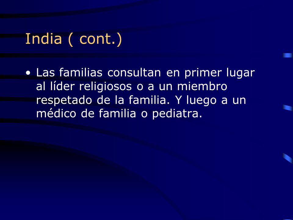 India ( cont.) Las familias consultan en primer lugar al líder religiosos o a un miembro respetado de la familia. Y luego a un médico de familia o ped