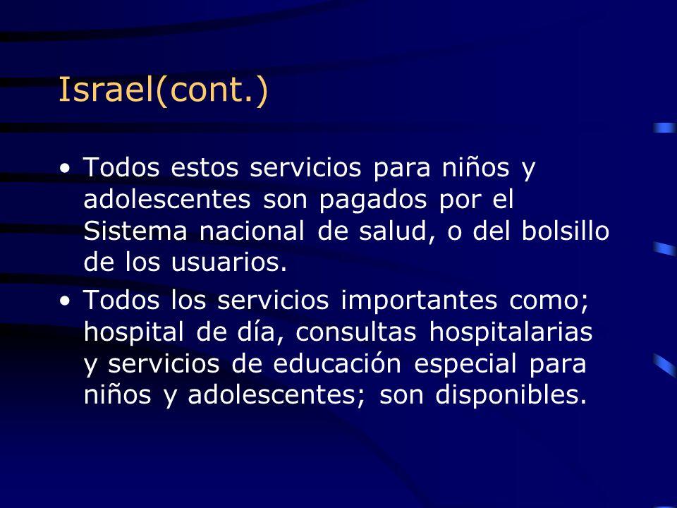 Israel(cont.) Todos estos servicios para niños y adolescentes son pagados por el Sistema nacional de salud, o del bolsillo de los usuarios. Todos los