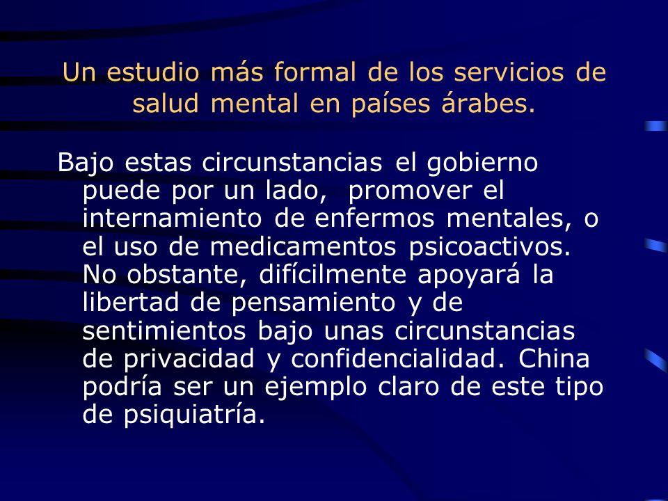 Un estudio más formal de los servicios de salud mental en países árabes. Bajo estas circunstancias el gobierno puede por un lado, promover el internam