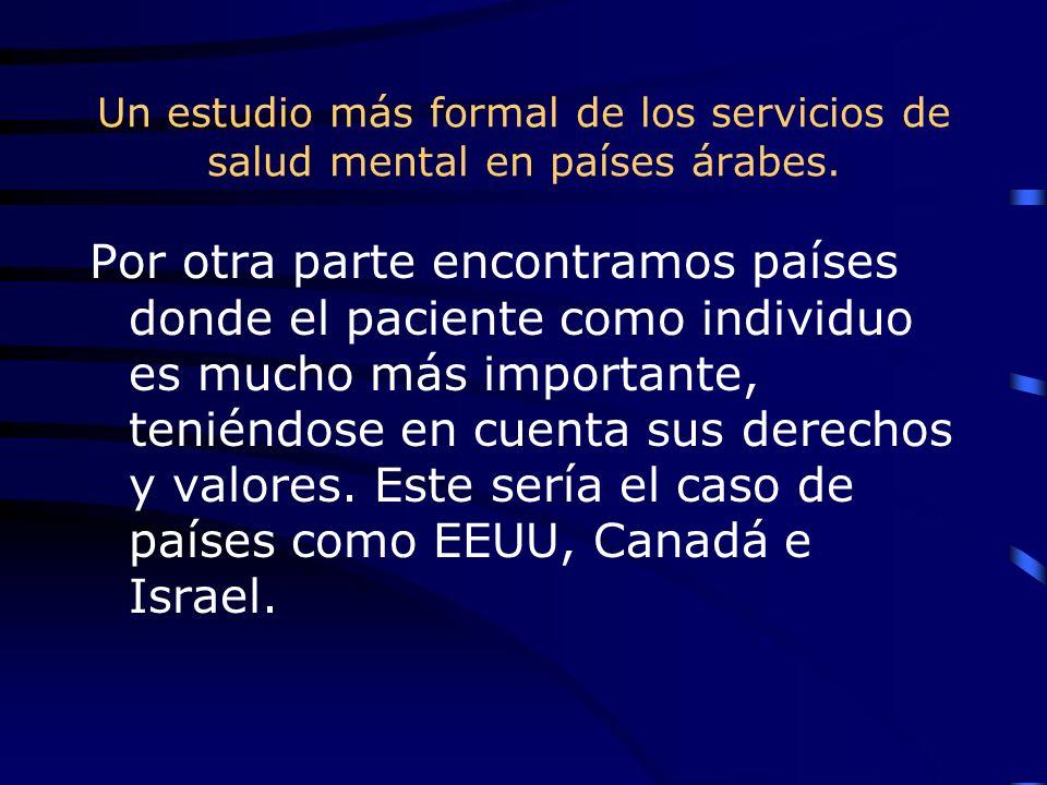 Un estudio más formal de los servicios de salud mental en países árabes. Por otra parte encontramos países donde el paciente como individuo es mucho m