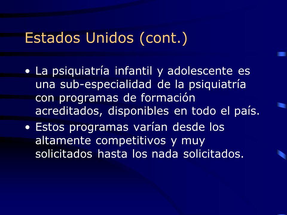 Estados Unidos (cont.) La psiquiatría infantil y adolescente es una sub-especialidad de la psiquiatría con programas de formación acreditados, disponi
