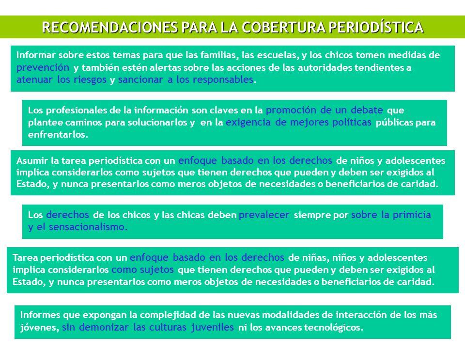 RECOMENDACIONES PARA LA COBERTURA PERIODÍSTICA Informar sobre estos temas para que las familias, las escuelas, y los chicos tomen medidas de prevenció