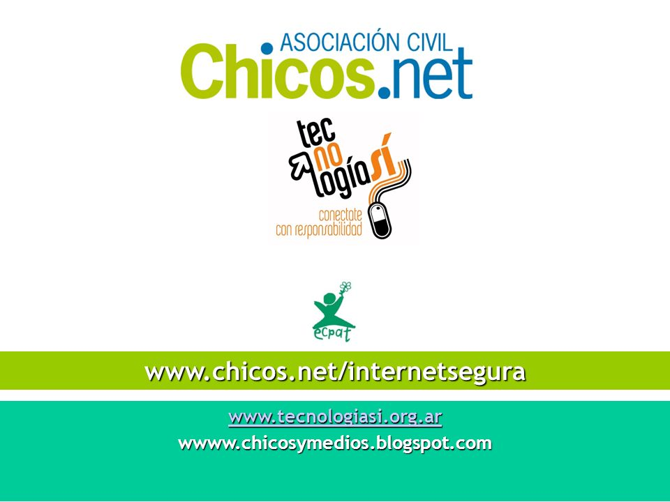 www.tecnologiasi.org.ar wwww.chicosymedios.blogspot.com www.chicos.net/internetsegura