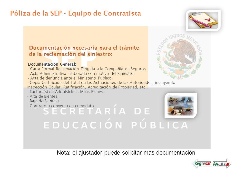 Póliza de la SEP - Equipo de Contratista Documentación General: - Carta Formal Reclamación Dirigida a la Compañía de Seguros. - Acta Administrativa el