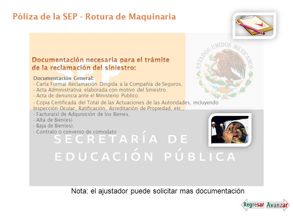 Póliza de la SEP - Rotura de Maquinaria Documentación General: - Carta Formal Reclamación Dirigida a la Compañía de Seguros. - Acta Administrativa ela