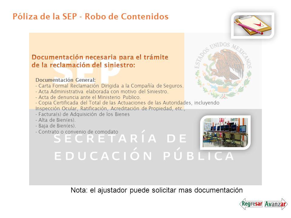 Póliza de la SEP - Robo de Contenidos Documentación General: - Carta Formal Reclamación Dirigida a la Compañía de Seguros. - Acta Administrativa elabo