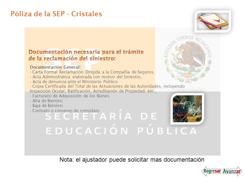 Póliza de la SEP - Cristales Documentación General: - Carta Formal Reclamación Dirigida a la Compañía de Seguros. - Acta Administrativa elaborada con
