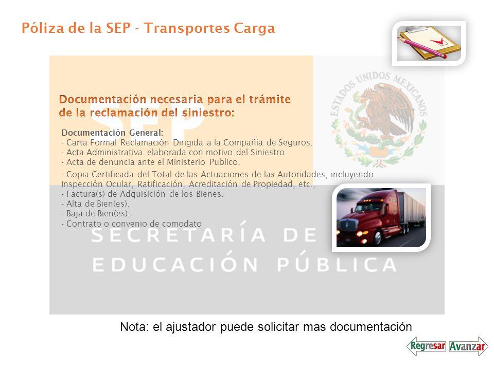 Póliza de la SEP - Transportes Carga Documentación General: - Carta Formal Reclamación Dirigida a la Compañía de Seguros. - Acta Administrativa elabor