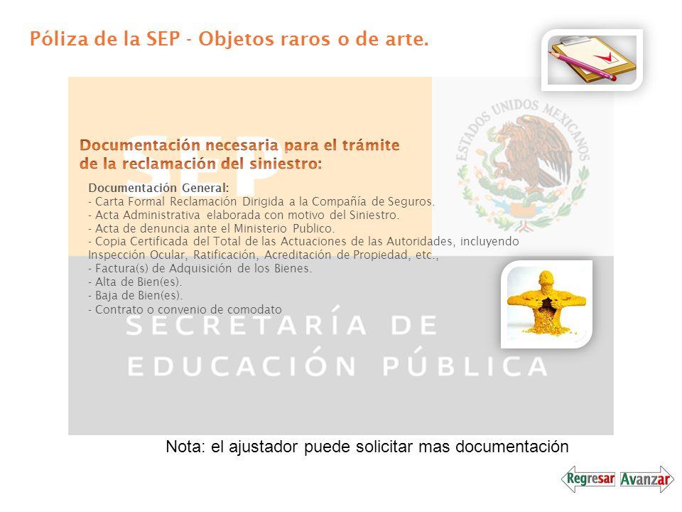 Póliza de la SEP - Objetos raros o de arte. Documentación General: - Carta Formal Reclamación Dirigida a la Compañía de Seguros. - Acta Administrativa