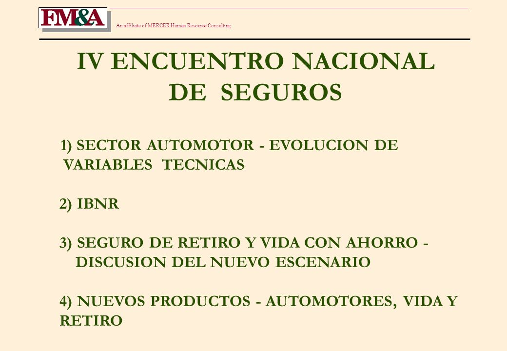 An affiliate of MERCER Human Resource Consulting IV ENCUENTRO NACIONAL DE SEGUROS 1) SECTOR AUTOMOTOR - EVOLUCION DE VARIABLES TECNICAS 2) IBNR 3) SEG