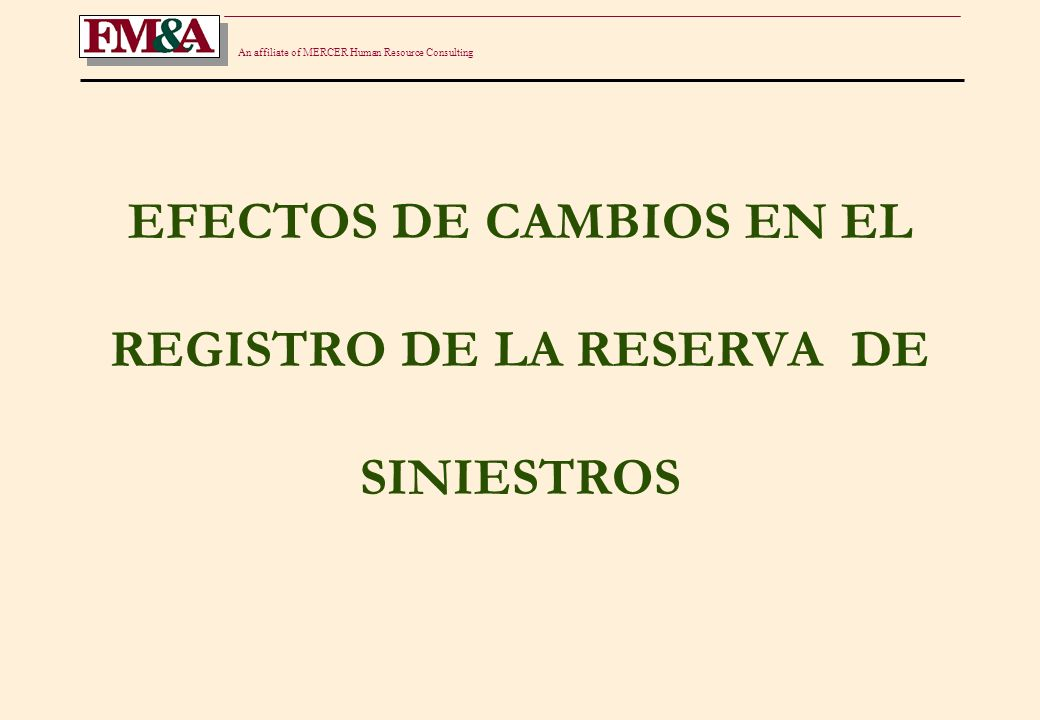 An affiliate of MERCER Human Resource Consulting EFECTOS DE CAMBIOS EN EL REGISTRO DE LA RESERVA DE SINIESTROS